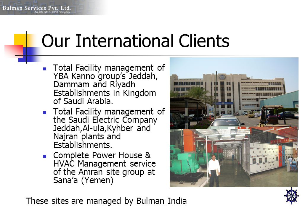 Our International Clients Total Facility management of YBA Kanno group's Jeddah, Dammam and Riyadh Establishments in Kingdom of Saudi Arabia. Total Fa
