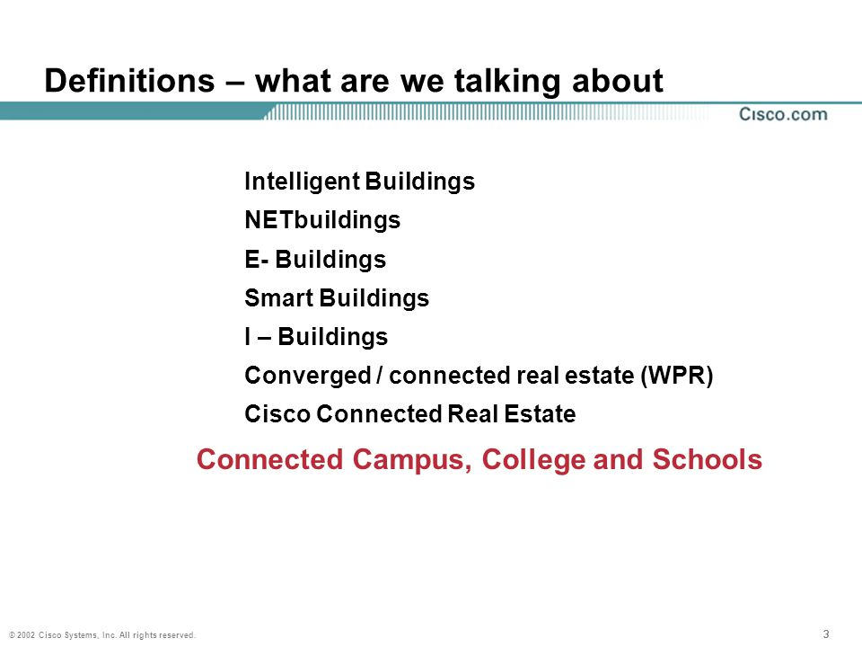 © 2002 Cisco Systems, Inc. All rights reserved. 333 Definitions – what are we talking about Intelligent Buildings NETbuildings E- Buildings Smart Buil