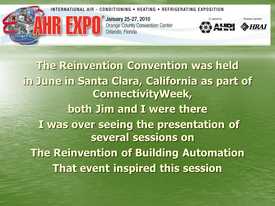 Although I did not invent Building Automation, I was there when it happened Although I did not invent Building Automation, I was there when it happened We were very pleased to have as a panelist in our reinvention sessions Gordon Holness, President of ASHRAE Here is some insight into his comments on Reinventing BAS.