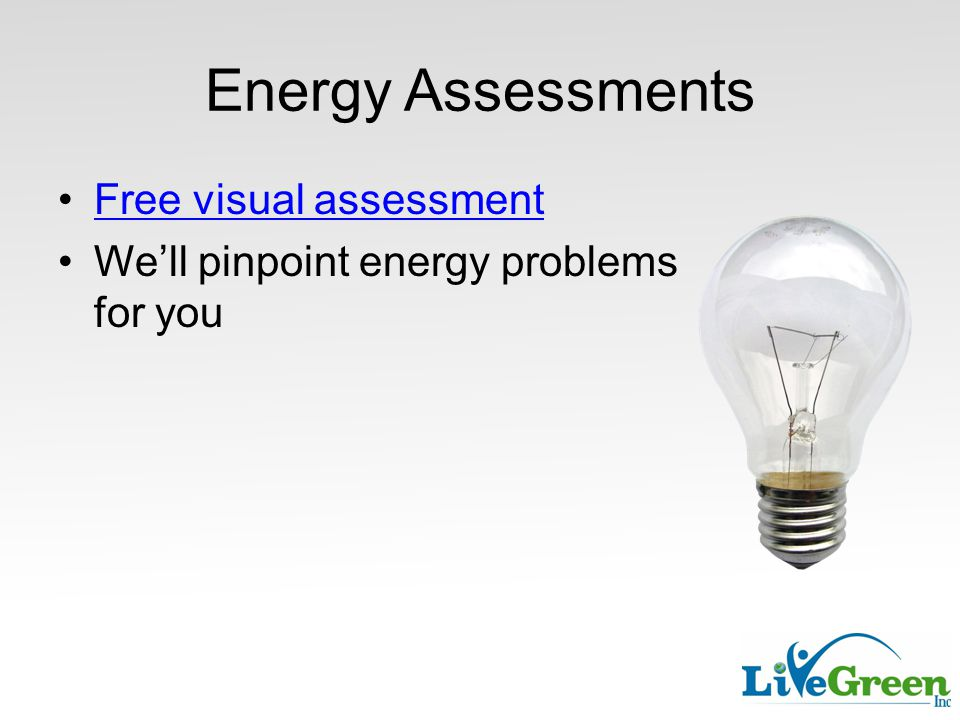 Energy Assessments Free visual assessment We'll pinpoint energy problems for you