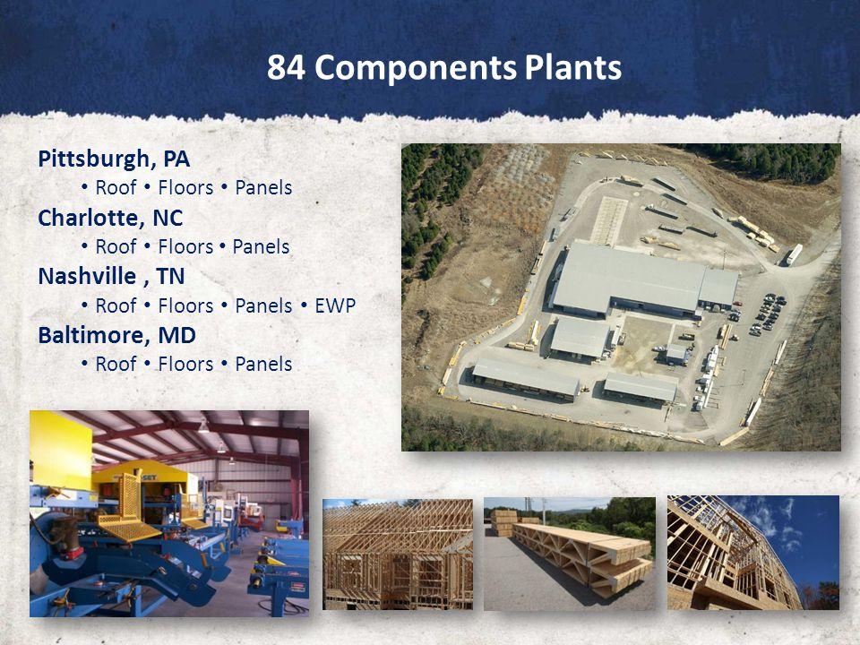 84 Components Plants Pittsburgh, PA Roof Floors Panels Charlotte, NC Roof Floors Panels Nashville, TN Roof Floors Panels EWP Baltimore, MD Roof Floors Panels