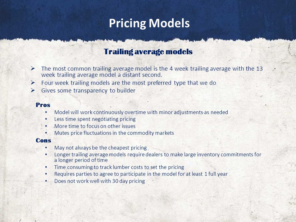 Pricing Models Trailing average models  The most common trailing average model is the 4 week trailing average with the 13 week trailing average model a distant second.