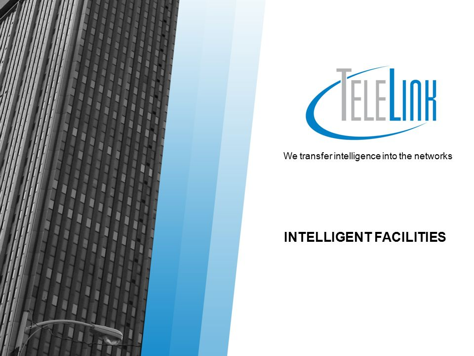 We transfer intelligence into the networks INTELLIGENT FACILITIES