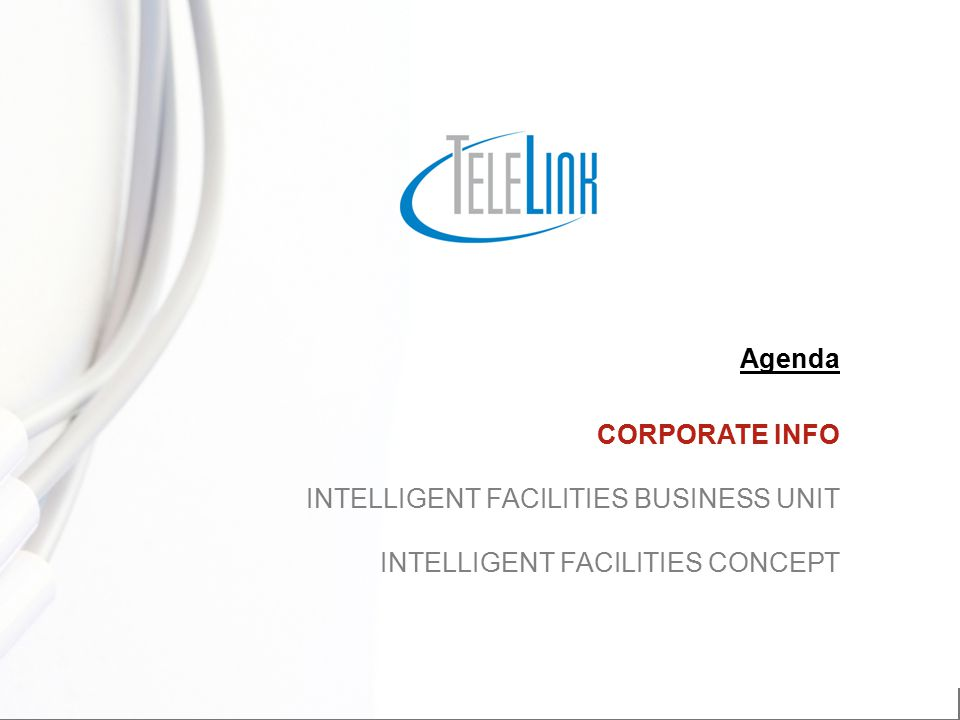 We transfer intelligence into the networks CORPORATE INFO INTELLIGENT FACILITIES BUSINESS UNIT INTELLIGENT FACILITIES CONCEPT Agenda