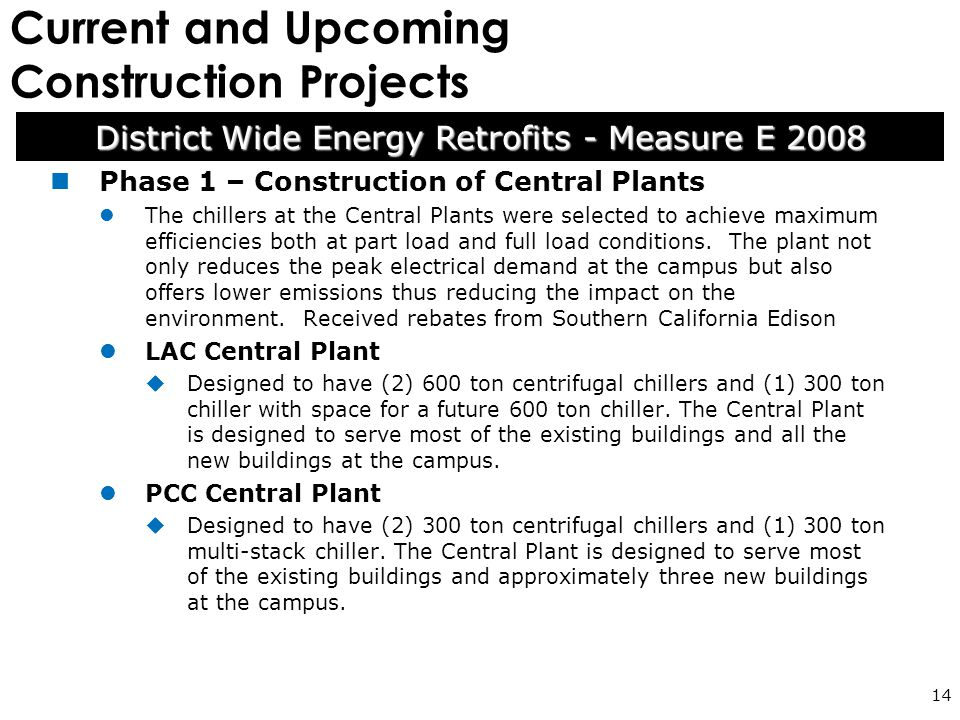 Current and Upcoming Construction Projects 14 Phase 1 – Construction of Central Plants The chillers at the Central Plants were selected to achieve maximum efficiencies both at part load and full load conditions.