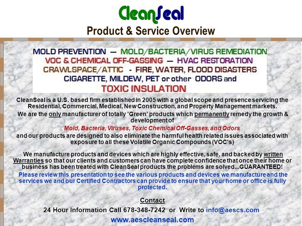Product & Service Overview CleanSeal is a U.S. based firm established in 2005 with a global scope and presence servicing the Residential, Commercial,