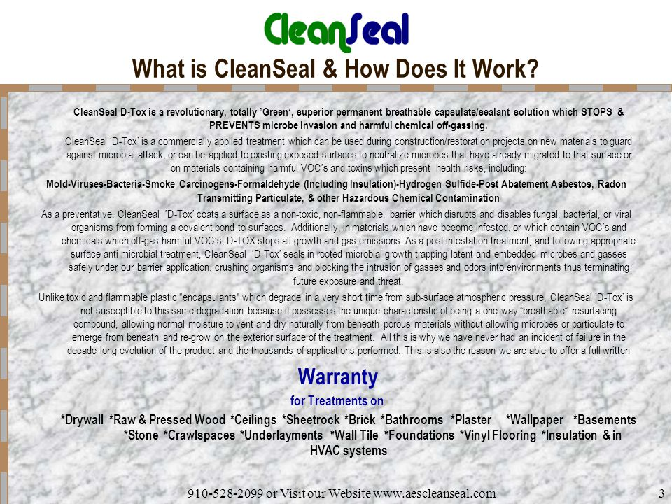 910-528-2099 or Visit our Website www.aescleanseal.com3 What is CleanSeal & How Does It Work? CleanSeal D-Tox is a revolutionary, totally 'Green', sup