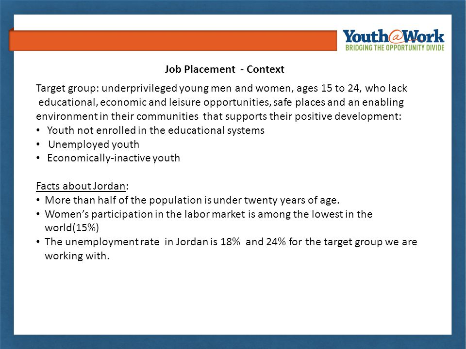 Job Placement - Context Target group: underprivileged young men and women, ages 15 to 24, who lack educational, economic and leisure opportunities, sa