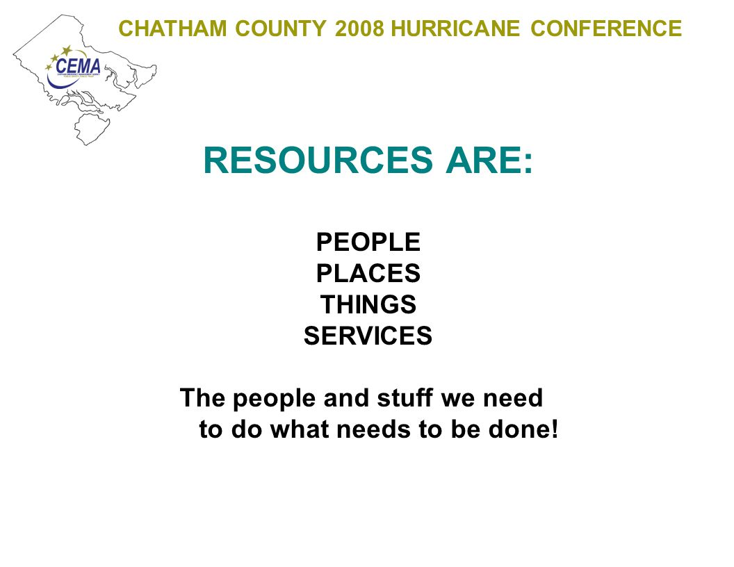 CHATHAM COUNTY 2008 HURRICANE CONFERENCE COUNTY DEPARTMENTS AND AGENCIES CONTRACTORS VENDORS EXISTING MUTUAL AID AGREEMENTS CEMA LOGISTICAL SUPPORT TO MULTIPLE AGENCY – MULTIPLE JURISDICTION EVENTS GEMA ESF1 ESF2 ESF3 ESF5 ESF6 ESF7 ESF8 ESF11 ESF12 ESF13 ESF15