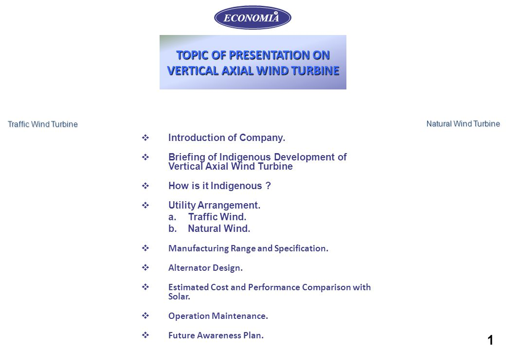 TOPIC OF PRESENTATION ON VERTICAL AXIAL WIND TURBINE  Introduction of Company.