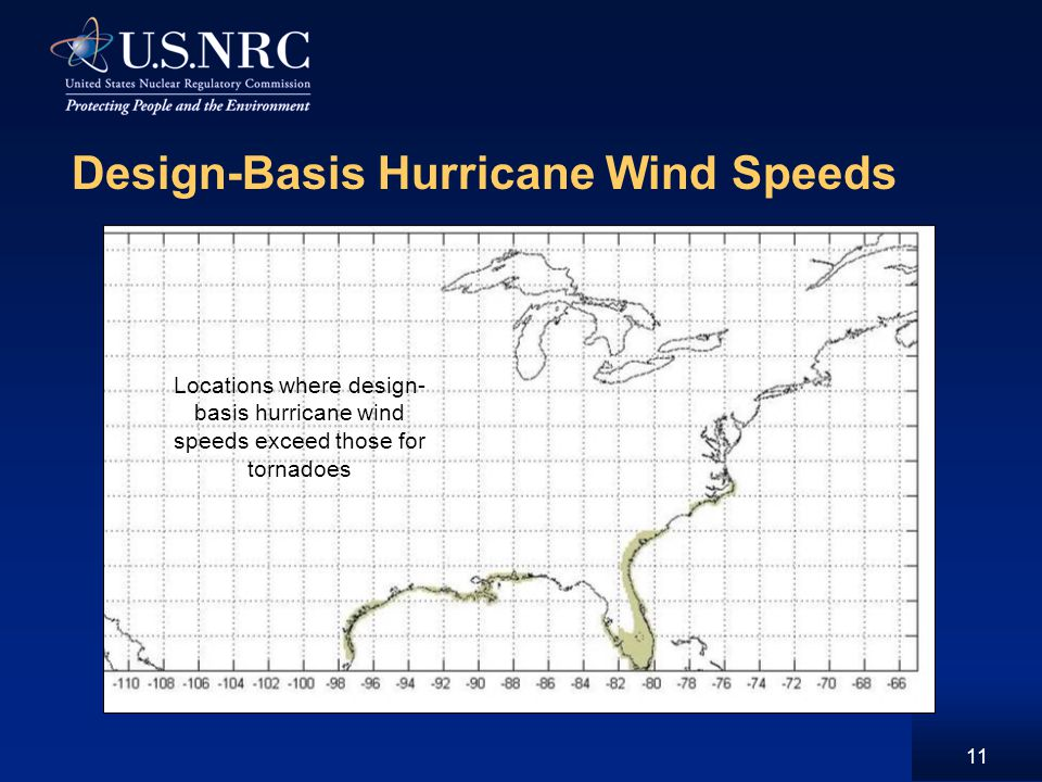 Design-Basis Hurricane Wind Speeds 11 Locations where design- basis hurricane wind speeds exceed those for tornadoes