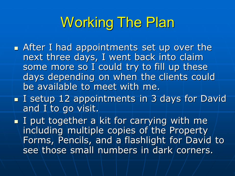 Working The Plan After I had appointments set up over the next three days, I went back into claim some more so I could try to fill up these days depending on when the clients could be available to meet with me.