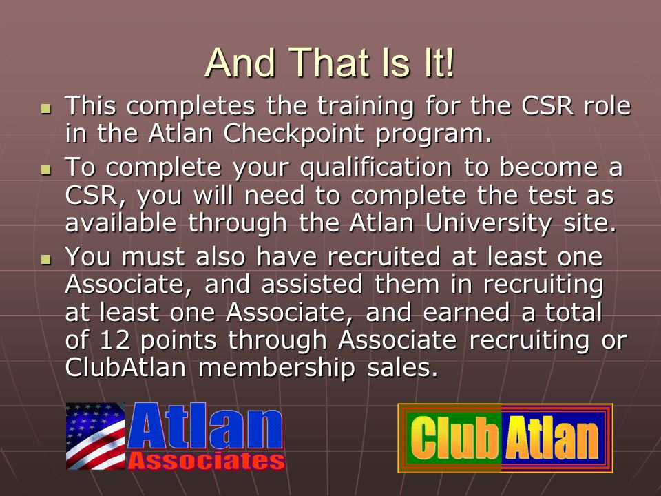And That Is It. This completes the training for the CSR role in the Atlan Checkpoint program.