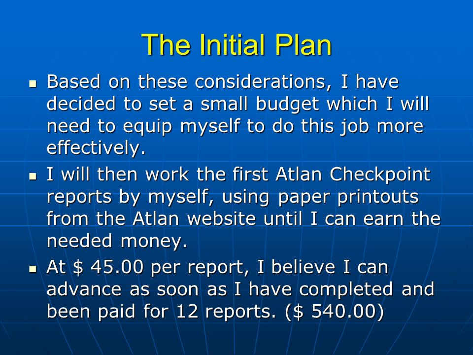 The Initial Plan Based on these considerations, I have decided to set a small budget which I will need to equip myself to do this job more effectively.