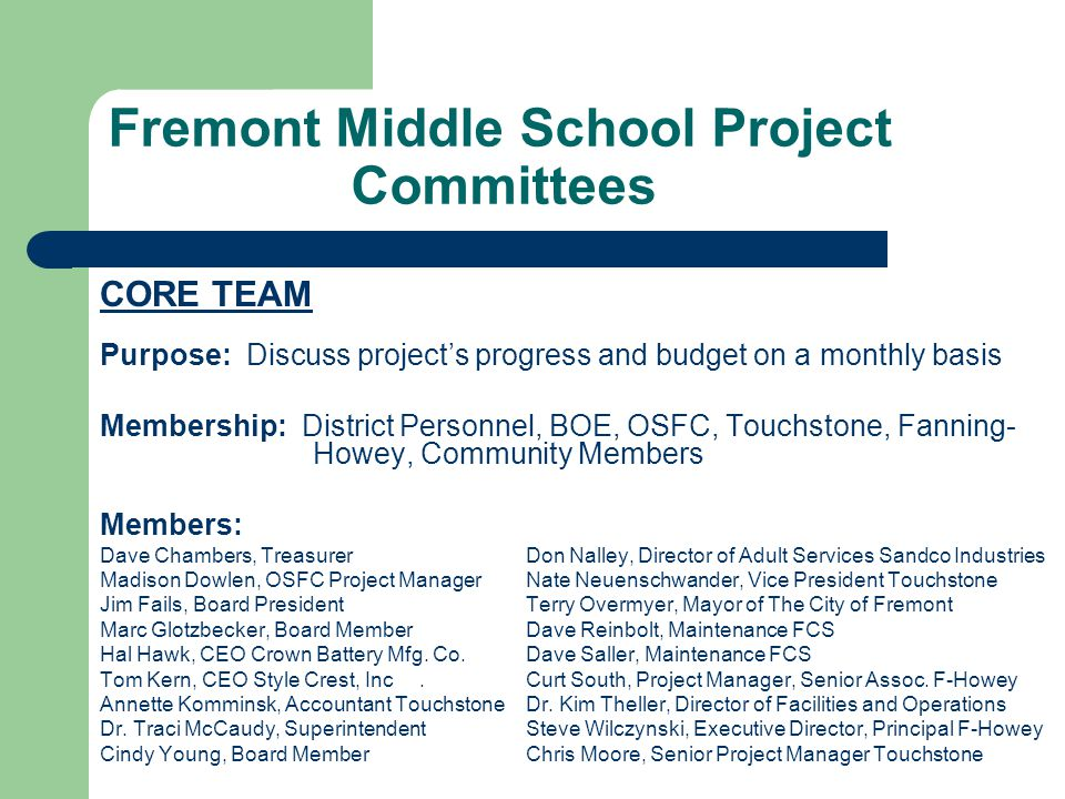 CORE TEAM Purpose: Discuss project's progress and budget on a monthly basis Membership: District Personnel, BOE, OSFC, Touchstone, Fanning- Howey, Com