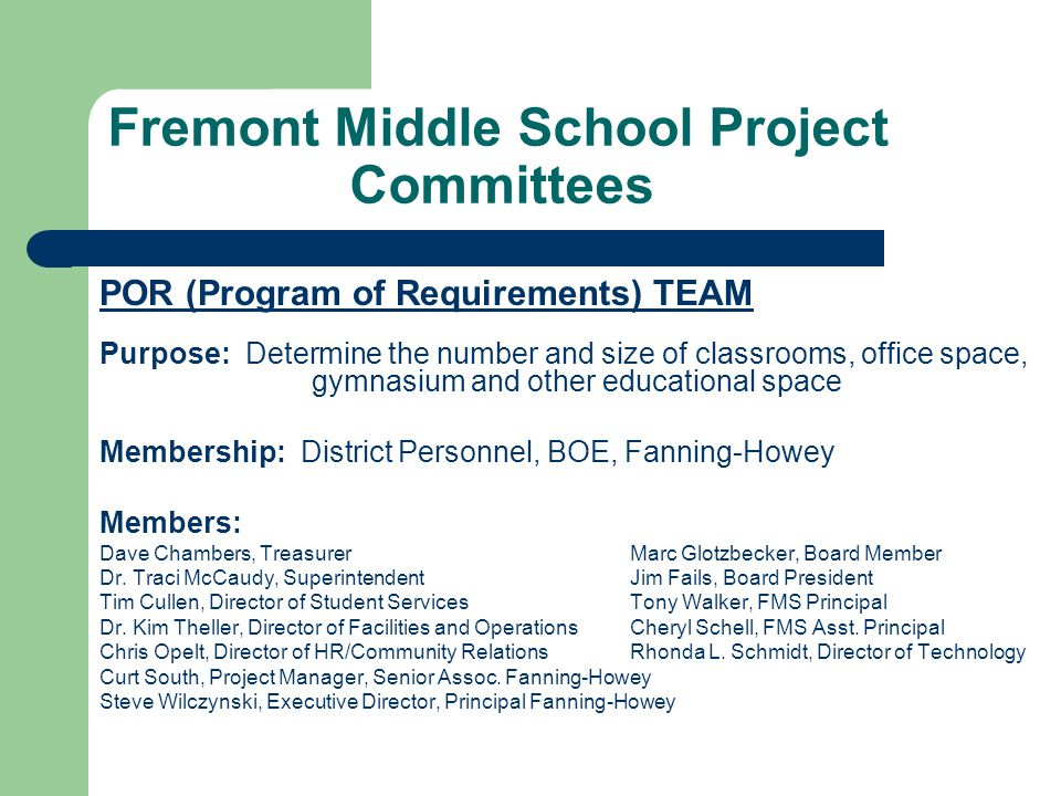 POR (Program of Requirements) TEAM Purpose: Determine the number and size of classrooms, office space, gymnasium and other educational space Membershi