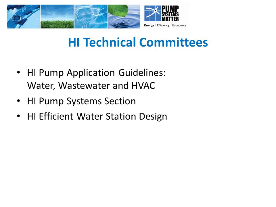 HI Technical Committees HI Pump Application Guidelines: Water, Wastewater and HVAC HI Pump Systems Section HI Efficient Water Station Design