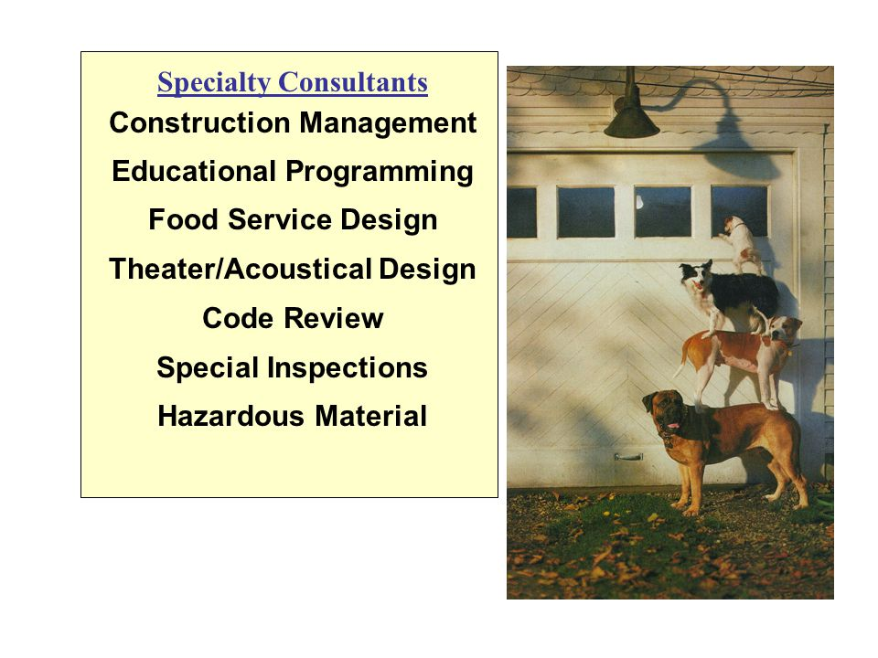 Specialty Consultants Construction Management Educational Programming Food Service Design Theater/Acoustical Design Code Review Special Inspections Hazardous Material