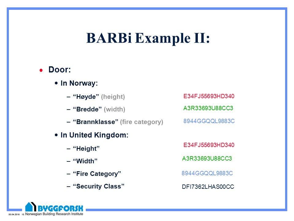 30.04.2015 13 BARBi Example II:  Door:  In Norway: – Høyde (height) – Bredde (width) – Brannklasse (fire category)  In United Kingdom: – Height – Width – Fire Category – Security Class DFI7362LHAS00CC E34FJ55693HD340 A3R33693U88CC3 8944GGQQL9883C