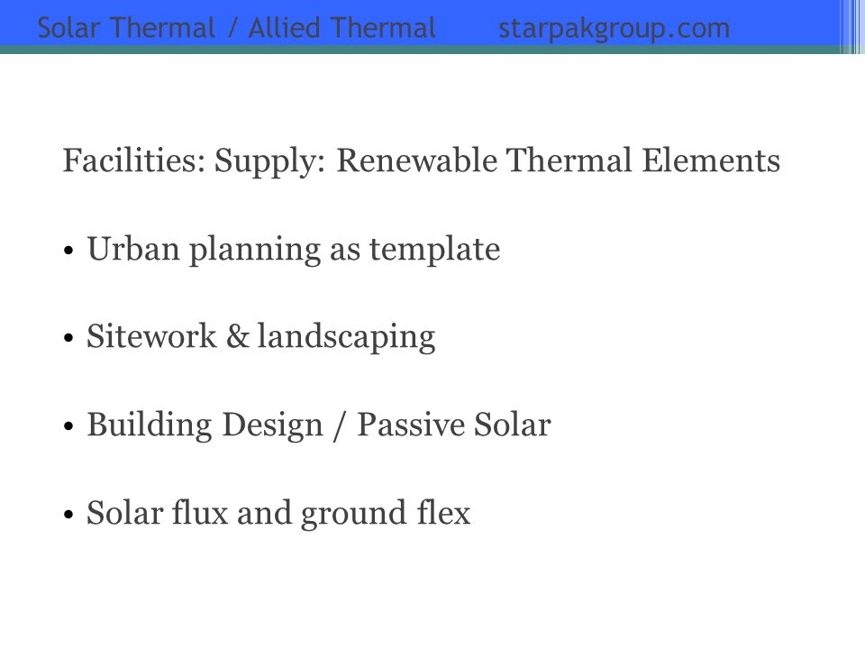 Solar Thermal / Allied Thermal starpakgroup.com Facilities: Supply: Renewable Thermal Elements Urban planning as template Sitework & landscaping Build