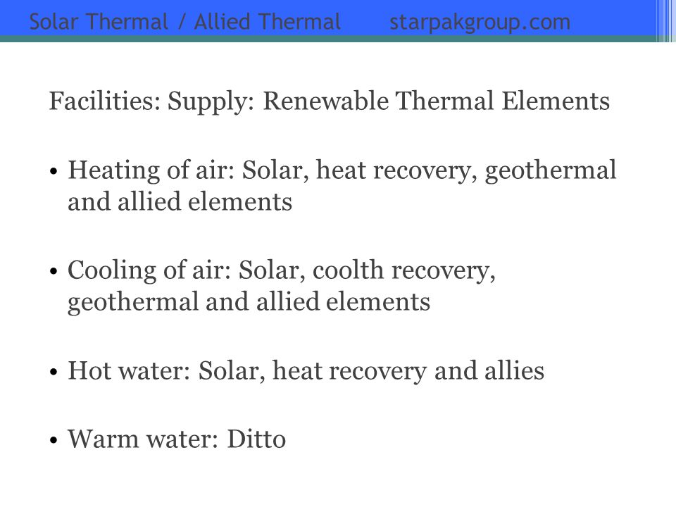 Solar Thermal / Allied Thermal starpakgroup.com Facilities: Supply: Renewable Thermal Elements Heating of air: Solar, heat recovery, geothermal and al