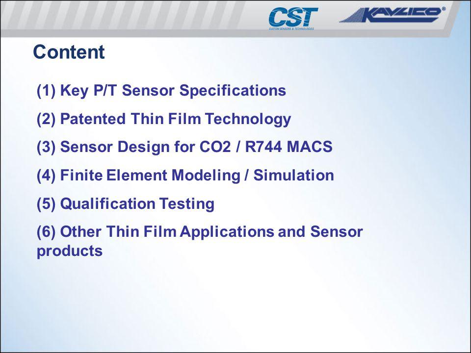 Content (1) Key P/T Sensor Specifications (2) Patented Thin Film Technology (3) Sensor Design for CO2 / R744 MACS (4) Finite Element Modeling / Simula