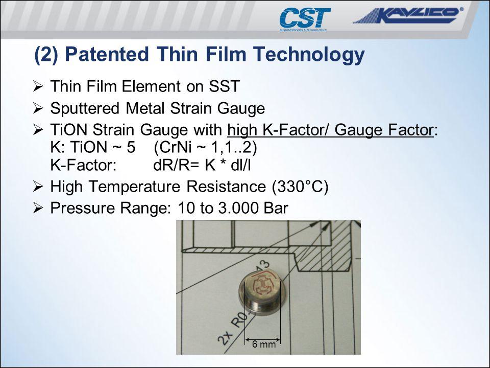 (2) Patented Thin Film Technology  Thin Film Element on SST  Sputtered Metal Strain Gauge  TiON Strain Gauge with high K-Factor/ Gauge Factor: K: T