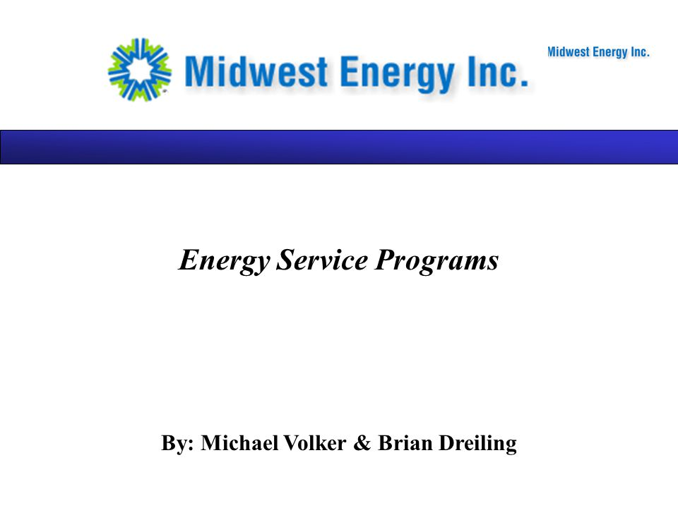 Energy Service Programs By: Michael Volker & Brian Dreiling