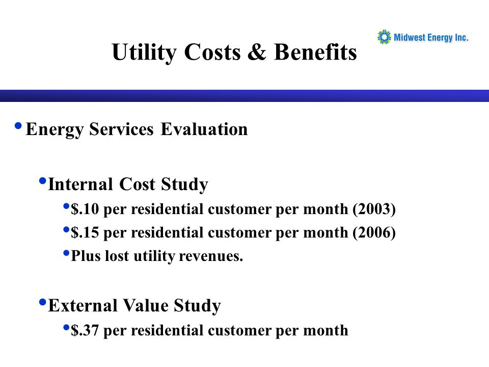 Energy Services Evaluation Internal Cost Study $.10 per residential customer per month (2003) $.15 per residential customer per month (2006) Plus lost