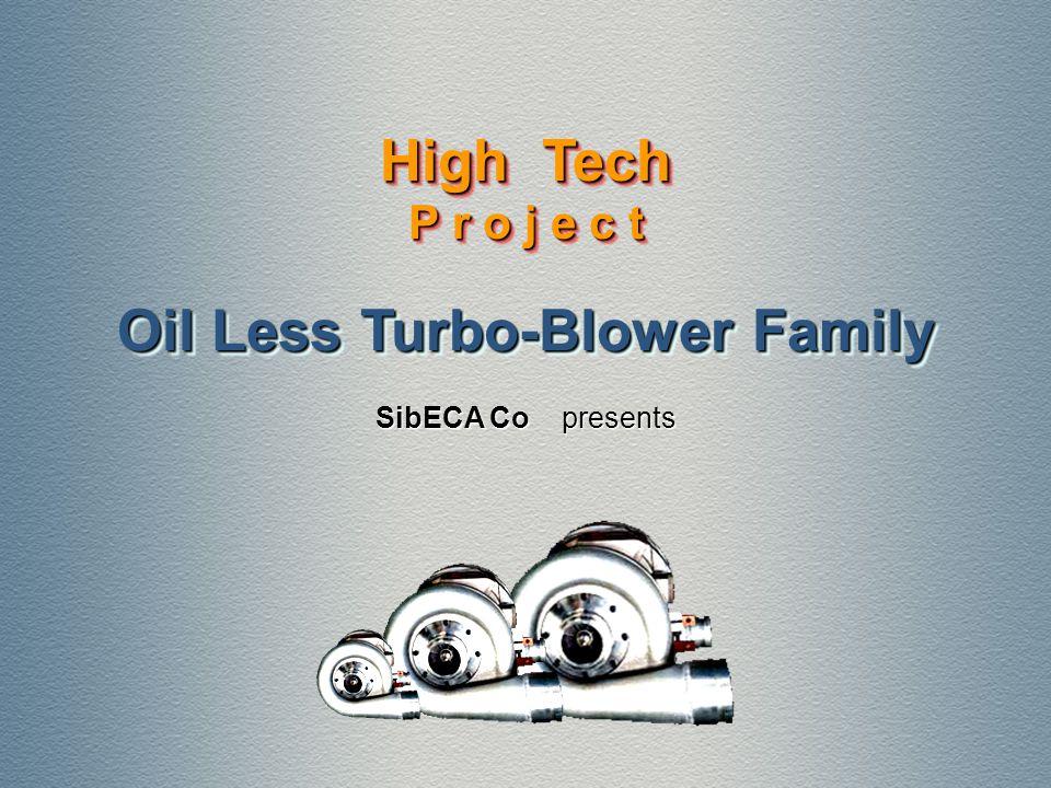 Oil Less Turbo-Blower Family SibECA Co presents High Tech P r o j e c t