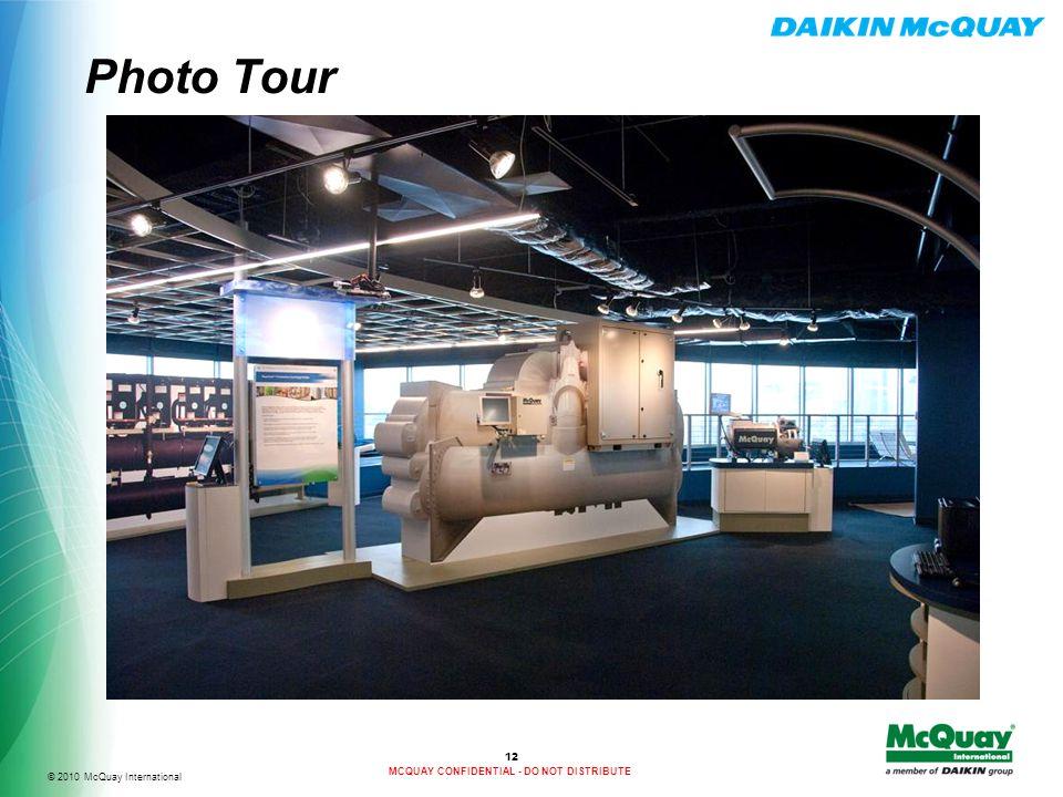 © 2010 McQuay International MCQUAY CONFIDENTIAL - DO NOT DISTRIBUTE Photo Tour 12