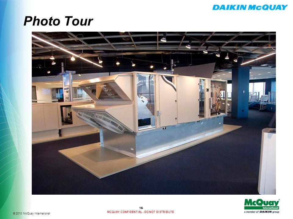© 2010 McQuay International MCQUAY CONFIDENTIAL - DO NOT DISTRIBUTE Photo Tour 16