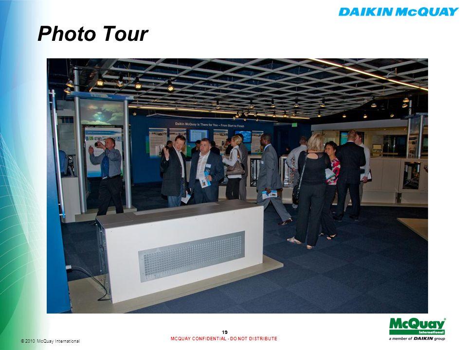 © 2010 McQuay International MCQUAY CONFIDENTIAL - DO NOT DISTRIBUTE Photo Tour 19