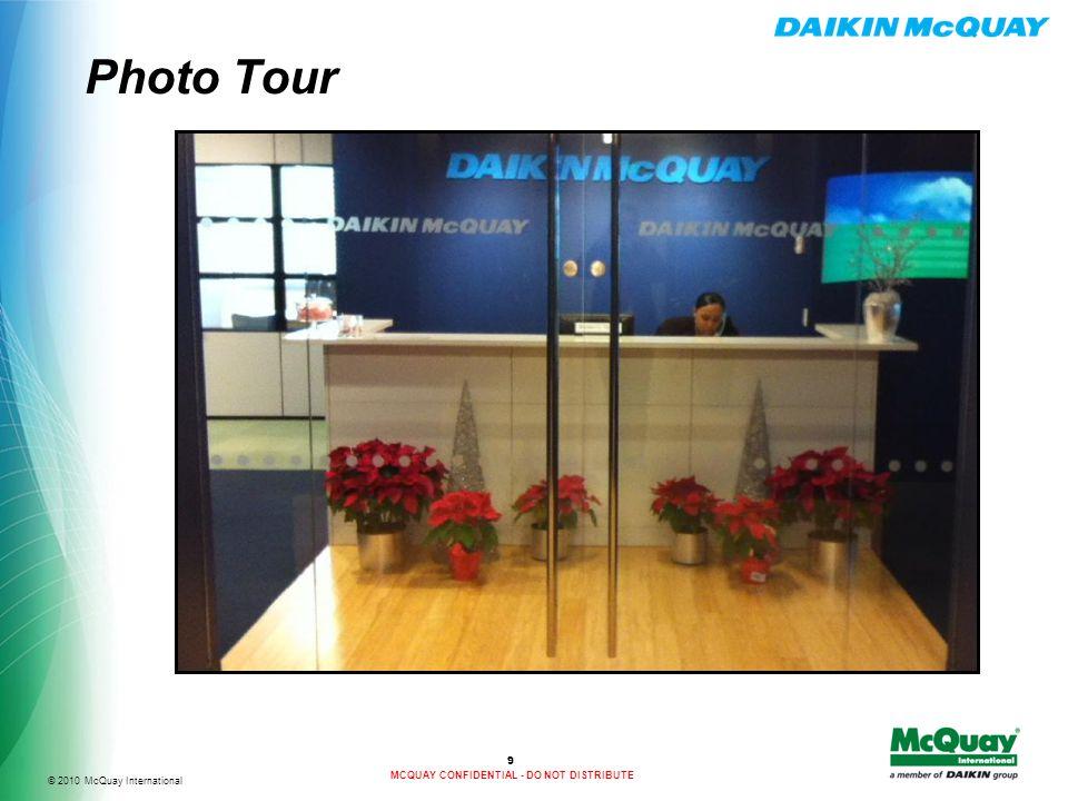 © 2010 McQuay International MCQUAY CONFIDENTIAL - DO NOT DISTRIBUTE Photo Tour 9