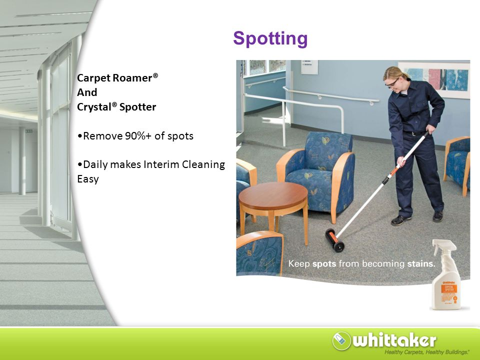 Spotting Carpet Roamer® And Crystal® Spotter Remove 90%+ of spots Daily makes Interim Cleaning Easy