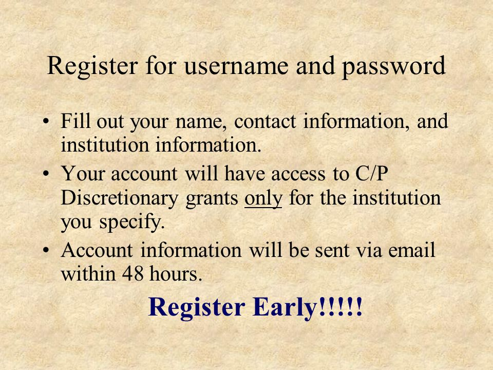 Register for username and password Fill out your name, contact information, and institution information.
