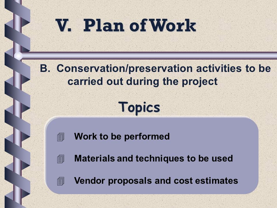 V. Plan of Work B. Conservation/preservation activities to be carried out during the project 4Work to be performed 4Materials and techniques to be use