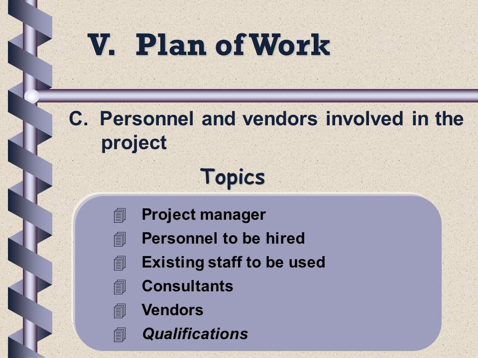 V. Plan of Work C. Personnel and vendors involved in the project 4Project manager 4Personnel to be hired 4Existing staff to be used 4Consultants 4Vend