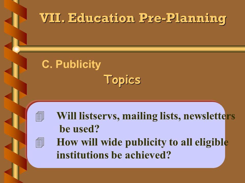 VII. Education Pre-Planning C. Publicity 4Will listservs, mailing lists, newsletters be used.