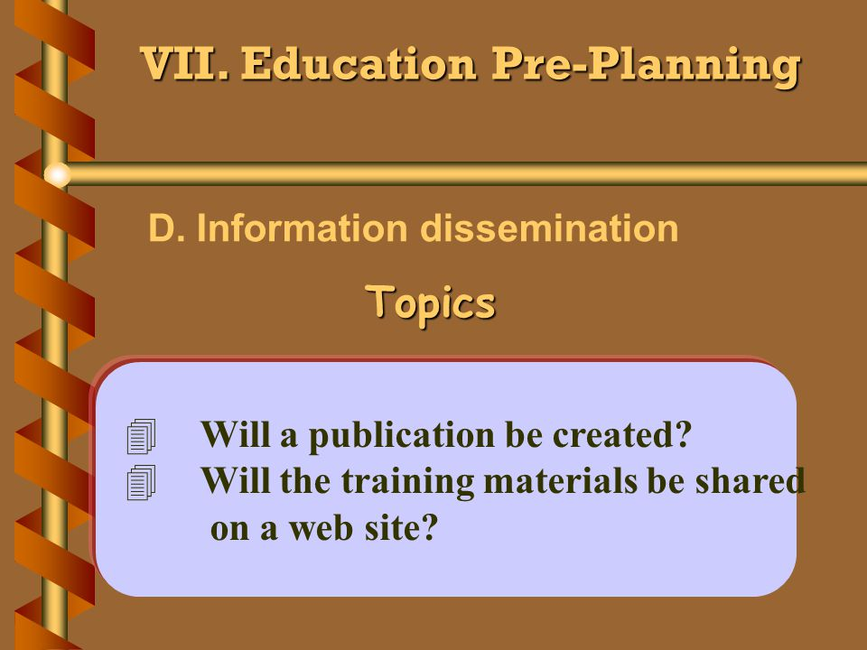 VII. Education Pre-Planning D. Information dissemination 4Will a publication be created.