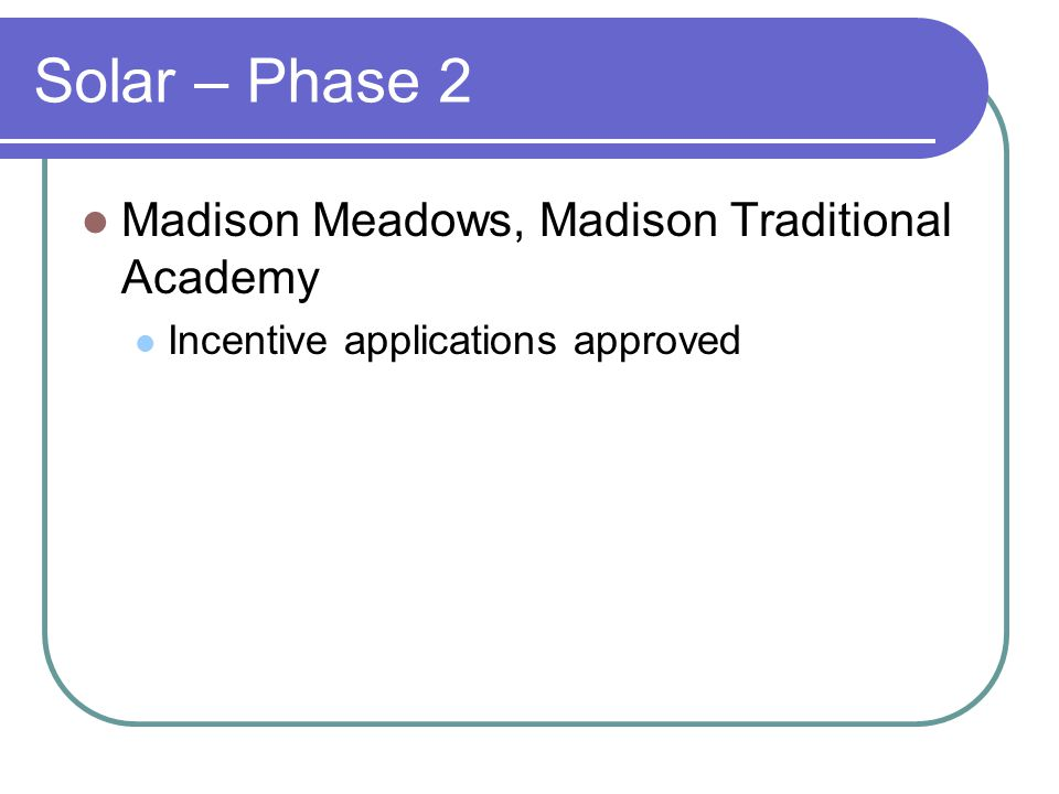 Solar – Phase 2 Madison Meadows, Madison Traditional Academy Incentive applications approved