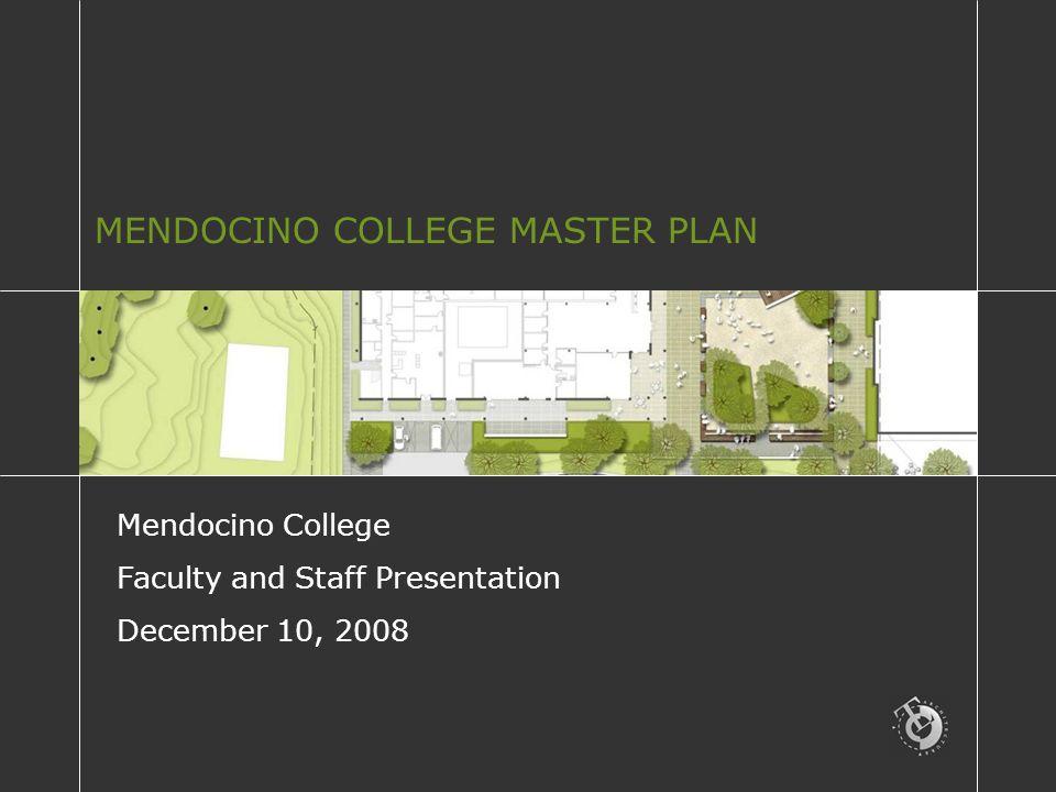 MENDOCINO COLLEGE MASTER PLAN Mendocino College Faculty and Staff Presentation December 10, 2008