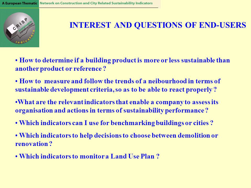 INTEREST AND QUESTIONS OF END-USERS How to determine if a building product is more or less sustainable than another product or reference ? How to meas