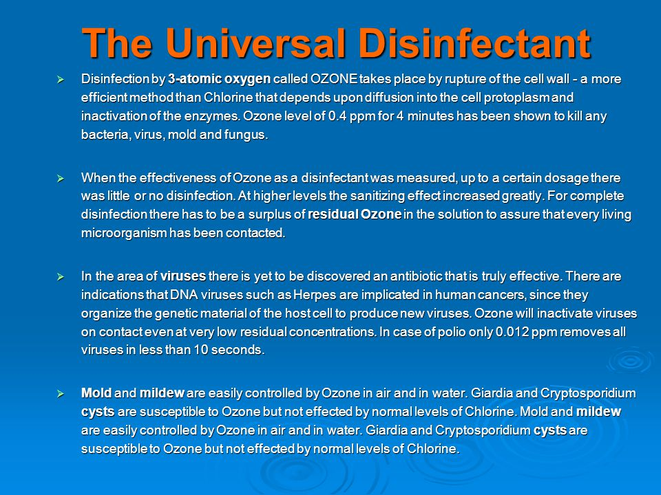 The Universal Disinfectant  Disinfection by 3-atomic oxygen called OZONE takes place by rupture of the cell wall - a more efficient method than Chlor