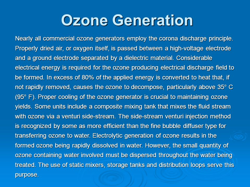 Ozone Generators The power of ozone generators is estimated in two ways ie - the production of ozone per hour or yield (g/H or grams per hour) and quantity of ozone in weight per unit of volume of the bearer gas (mg/L) or concentration.