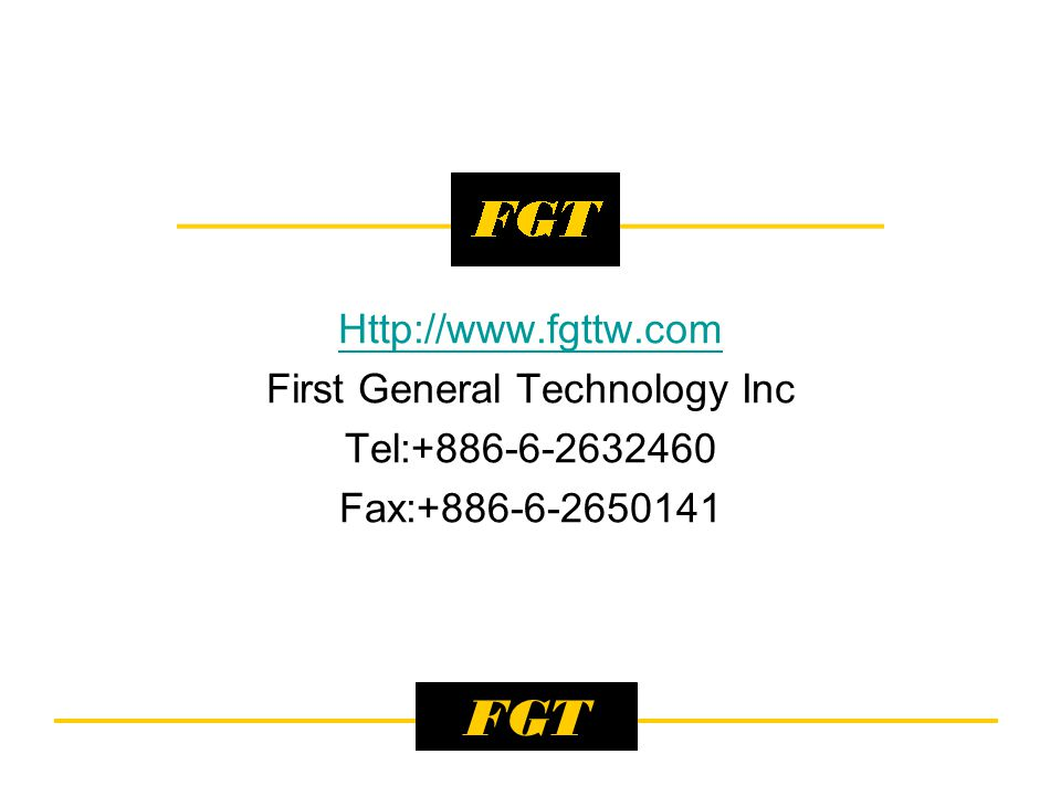 FGT Http://www.fgttw.com First General Technology Inc Tel:+886-6-2632460 Fax:+886-6-2650141