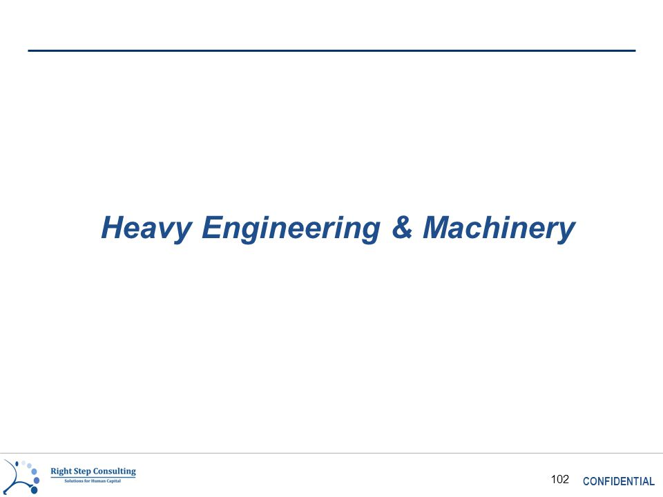 CONFIDENTIAL 102 Heavy Engineering & Machinery