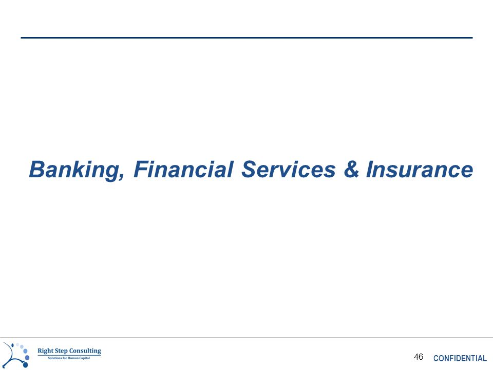 CONFIDENTIAL 46 Banking, Financial Services & Insurance