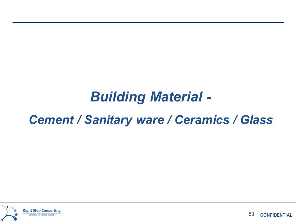 CONFIDENTIAL 53 Building Material - Cement / Sanitary ware / Ceramics / Glass