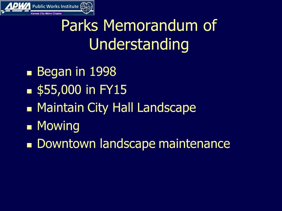 Parks Memorandum of Understanding Began in 1998 $55,000 in FY15 Maintain City Hall Landscape Mowing Downtown landscape maintenance